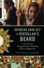 Image for Drinking arak off an ayatollah's beard  : encounters with the past and present in Iran and Afghanistan