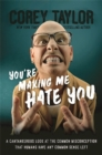 Image for You're Making Me Hate You : A Cantankerous Look at the Common Misconception That Humans Have Any Common Sense Left
