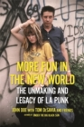 Image for More fun in the new world  : the unmaking and legacy of L.A. punk