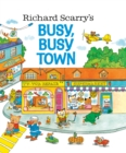 Image for Richard Scarry's busy, busy town.