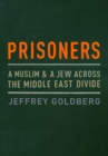 Image for Prisoners: a Muslim & a Jew across the Middle East divide