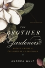 Image for The brother gardeners: botany, empire and the birth of an obsession