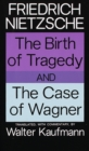 Image for Birth of Tragedy and The Case of Wagner