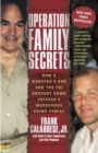Image for Operation family secrets  : how a mobster's son and the FBI brought down Chicago's muderous crime family