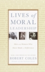 Image for Lives of moral leadership: men and women who have made a difference