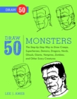 Image for Draw 50 monsters, creeps, superheroes, demons, dragons, nerds dirts, ghouls, giants, vampires, zombies, and other curiosa