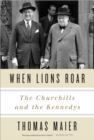 Image for When lions roar  : the Churchills and the Kennedys