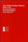 Image for The Field of Solar Physics : Review and Recommendations for Ground-Based Solar Research