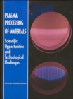Image for Plasma Processing of Materials : Scientific Opportunities and Technological Challenges