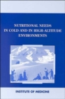 Image for Nutritional Needs in Cold and High-Altitude Environments : Applications for Military Personnel in Field Operations