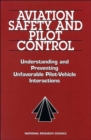 Image for Aviation Safety and Pilot Control : Understanding and Preventing Unfavorable Pilot-Vehicle Interactions
