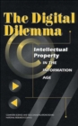 Image for The Digital Dilemma : Intellectual Property in the Information Age