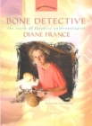 Image for Bone detective  : the story of forensic anthropologist Diane France
