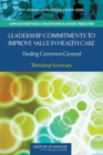 Image for Leadership commitments to improve value in health care: finding common ground : workshop summary