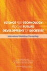 Image for Science and Technology and the Future Development of Societies : International Workshop Proceedings