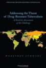 Image for Addressing the Threat of Drug-Resistant Tuberculosis : A Realistic Assessment of the Challenge: Workshop Summary