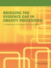 Image for Bridging the Evidence Gap in Obesity Prevention : A Framework to Inform Decision Making