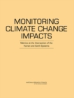 Image for Monitoring Climate Change Impacts : Metrics at the Intersection of the Human and Earth Systems