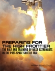 Image for Preparing for the High Frontier : The Role and Training of NASA Astronauts in the Post-Space Shuttle Era