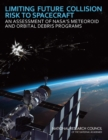Image for Limiting Future Collision Risk to Spacecraft : An Assessment of NASA's Meteoroid and Orbital Debris Programs