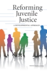 Image for Reforming Juvenile Justice : A Developmental Approach