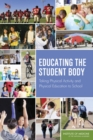 Image for Educating the Student Body : Taking Physical Activity and Physical Education to School