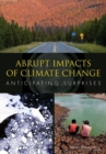 Image for Abrupt Impacts of Climate Change: Anticipating Surprises