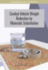Image for Combat Vehicle Weight Reduction by Materials Substitution: Proceedings of a Workshop