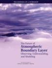 Image for Future of Atmospheric Boundary Layer Observing, Understanding, and Modeling: Proceedings of a Workshop