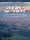 Image for Making Climate Assessments Work: Learning from California and Other Subnational Climate Assessments: Proceedings of a Workshop