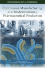 Image for Continuous Manufacturing for the Modernization of Pharmaceutical Production: Proceedings of a Workshop