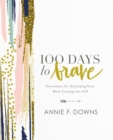 Image for 100 days to brave  : devotions for unlocking your most courageous self
