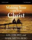 Image for Making Your Case for Christ Study Guide: An Action Plan for Sharing What you Believe and Why