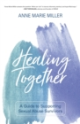 Image for Healing Together : A Guide to Supporting Sexual Abuse Survivors