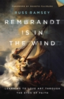 Image for Rembrandt Is in the Wind : Learning to Love Art through the Eyes of Faith