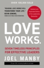 Image for Love Works : Seven Timeless Principles for Effective Leaders