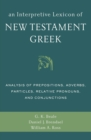 Image for An Interpretive Lexicon of New Testament Greek : Analysis of Prepositions, Adverbs, Particles, Relative Pronouns, and Conjunctions