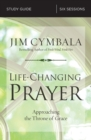 Image for Life-Changing Prayer Study Guide : Approaching the Throne of Grace