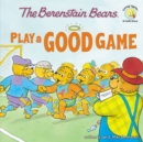 Image for The Berenstain Bears Play a Good Game