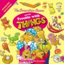 Image for The Berenstain Bears and the trouble with things