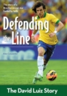 Image for Defending the Line : The David Luiz Story
