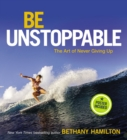 Image for Be unstoppable  : the art of never giving up