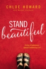 Image for Stand beautiful: a story of brokenness, beauty and embracing it all