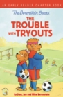 Image for The Berenstain Bears the trouble with tryouts: an early reader chapter book