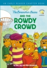 Image for The Berenstain Bears and the Rowdy Crowd : An Early Reader Chapter Book