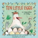 Image for Ten Little Eggs: A Celebration of Family : A Counting Lift-the-Flap Board Book