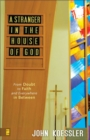 Image for A stranger in the house of God: from doubt to faith and everywhere in between