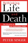 Image for Rethinking life & death  : the collapse of our traditional ethics