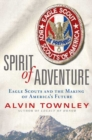 Image for Spirit of adventure  : Eagle Scouts and the making of America's future
