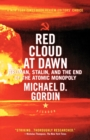 Image for Red cloud at dawn  : Truman, Stalin, and the end of the atomic monopoly